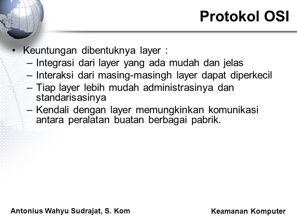 Protokol OSI Keuntungan dibentuknya layer :