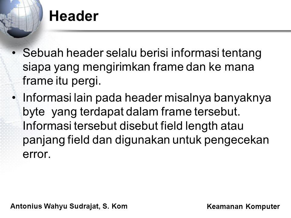 Header Sebuah header selalu berisi informasi tentang siapa yang mengirimkan frame dan ke mana frame itu pergi.