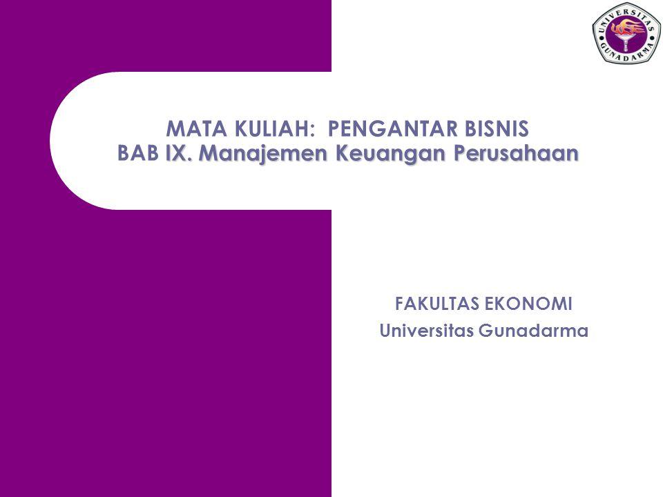 MATA KULIAH: PENGANTAR BISNIS BAB IX. Manajemen Keuangan Perusahaan