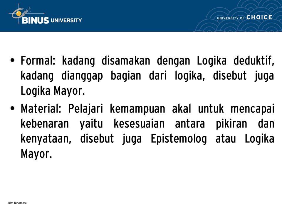 Formal: kadang disamakan dengan Logika deduktif, kadang dianggap bagian dari logika, disebut juga Logika Mayor.