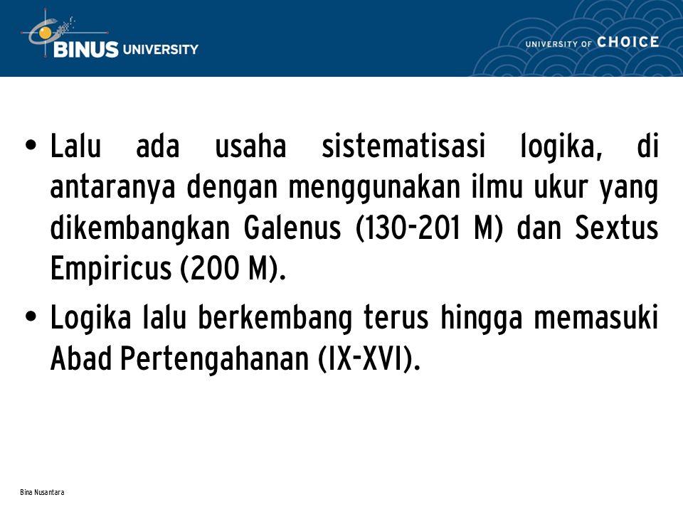 Lalu ada usaha sistematisasi logika, di antaranya dengan menggunakan ilmu ukur yang dikembangkan Galenus (130-201 M) dan Sextus Empiricus (200 M).