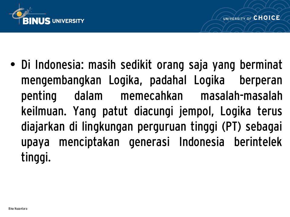 Di Indonesia: masih sedikit orang saja yang berminat mengembangkan Logika, padahal Logika berperan penting dalam memecahkan masalah-masalah keilmuan. Yang patut diacungi jempol, Logika terus diajarkan di lingkungan perguruan tinggi (PT) sebagai upaya menciptakan generasi Indonesia berintelek tinggi.