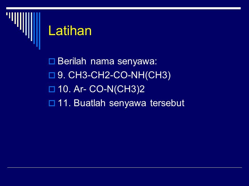 Latihan Berilah nama senyawa: 9. CH3-CH2-CO-NH(CH3) 10. Ar- CO-N(CH3)2
