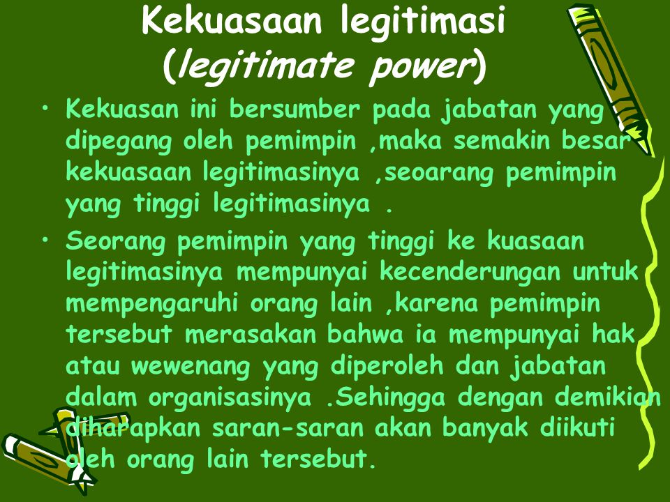 Kekuasaan legitimasi (legitimate power)