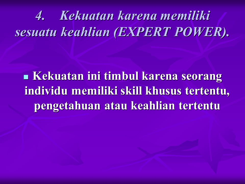 4. Kekuatan karena memiliki sesuatu keahlian (EXPERT POWER).