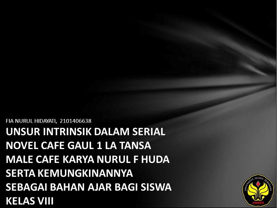 FIA NURUL HIDAYATI, 2101406638 UNSUR INTRINSIK DALAM SERIAL NOVEL CAFE GAUL 1 LA TANSA MALE CAFE KARYA NURUL F HUDA SERTA KEMUNGKINANNYA SEBAGAI BAHAN AJAR BAGI SISWA KELAS VIII
