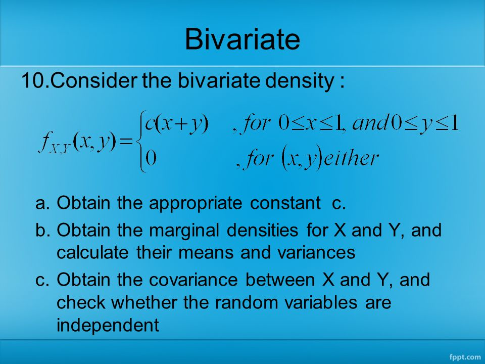 Bivariate Consider the bivariate density :
