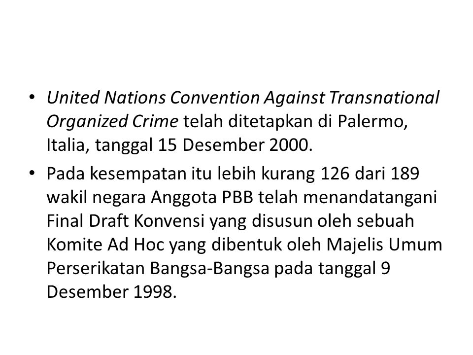 United Nations Convention Against Transnational Organized Crime telah ditetapkan di Palermo, Italia, tanggal 15 Desember 2000.