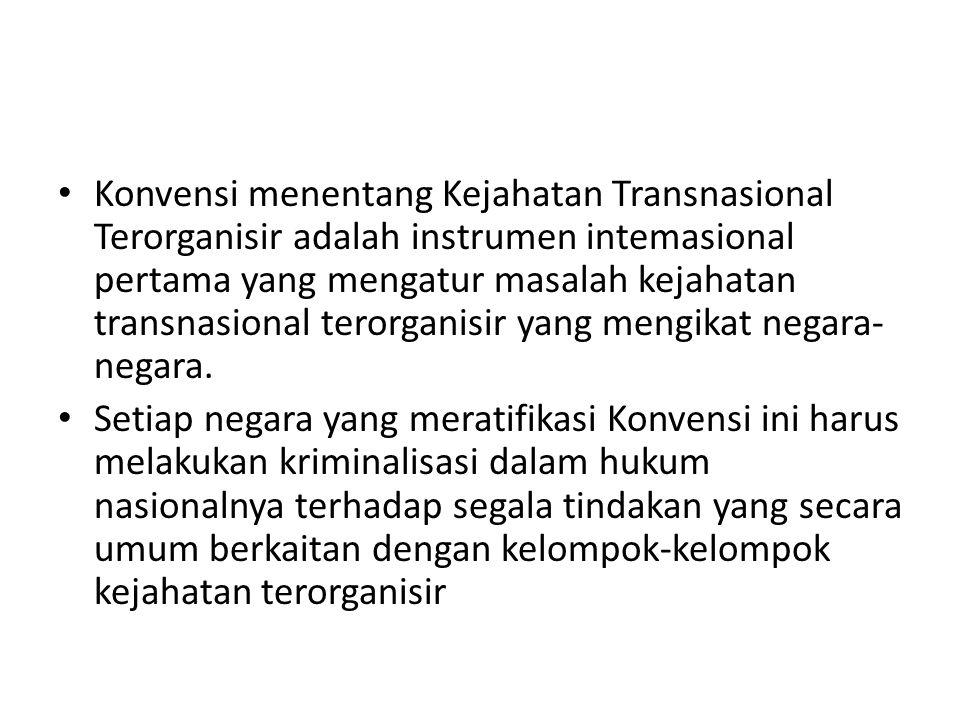 Konvensi menentang Kejahatan Transnasional Terorganisir adalah instrumen intemasional pertama yang mengatur masalah kejahatan transnasional terorganisir yang mengikat negara-negara.