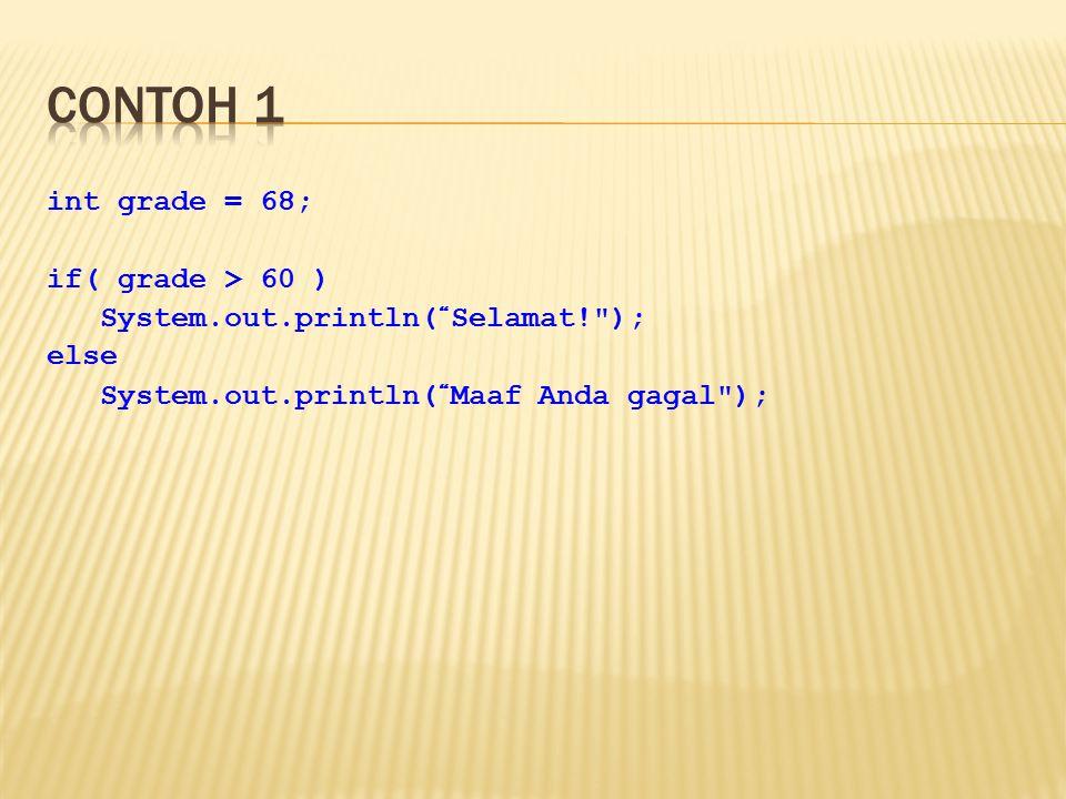 Contoh 1 int grade = 68; if( grade > 60 )