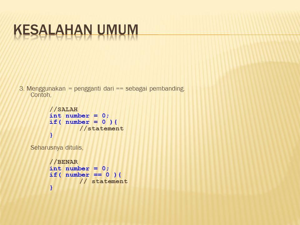 Kesalahan Umum 3. Menggunakan = pengganti dari == sebagai pembanding. Contoh,