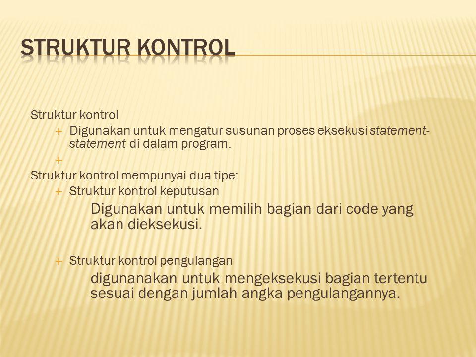Struktur kontrol Struktur kontrol. Digunakan untuk mengatur susunan proses eksekusi statement-statement di dalam program.