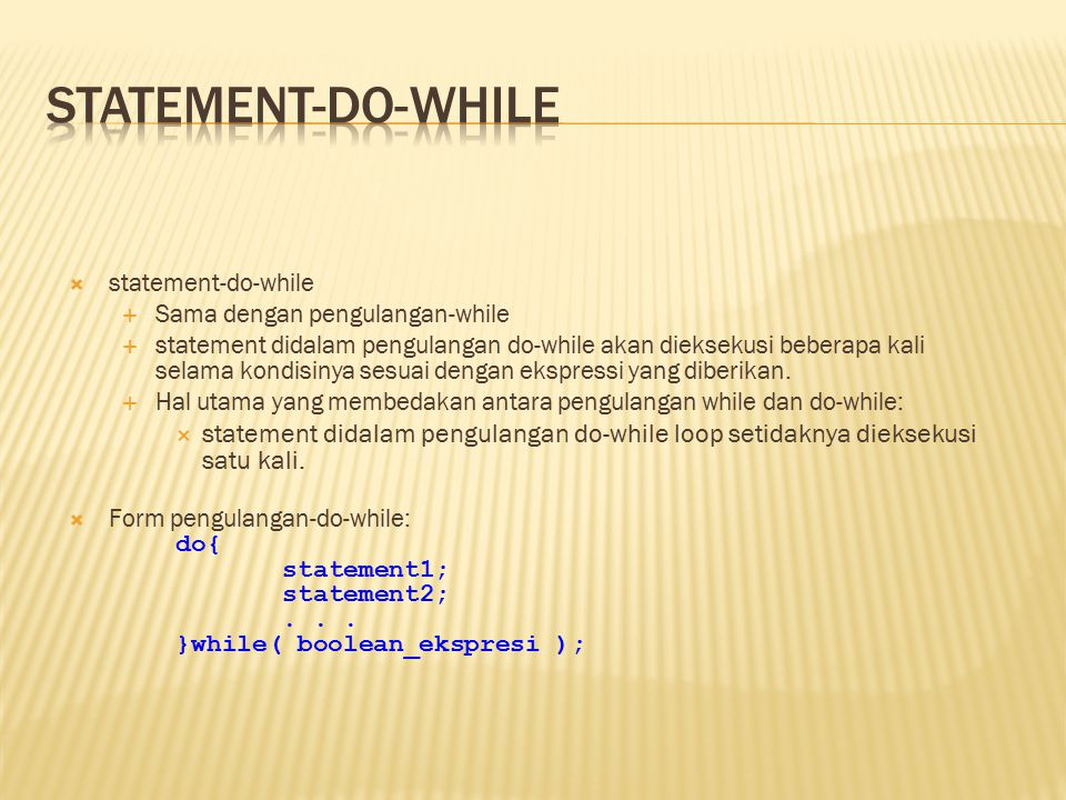 statement-do-while statement-do-while. Sama dengan pengulangan-while.
