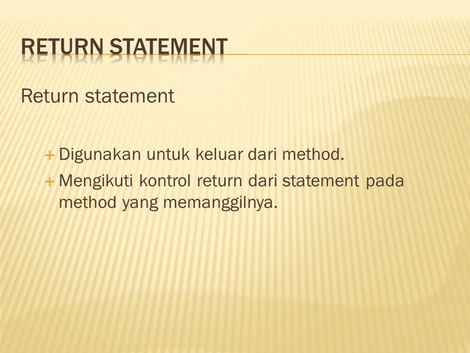 Return statement Return statement Digunakan untuk keluar dari method.