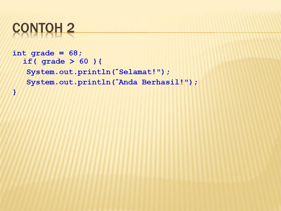 Contoh 2 int grade = 68; if( grade > 60 ){