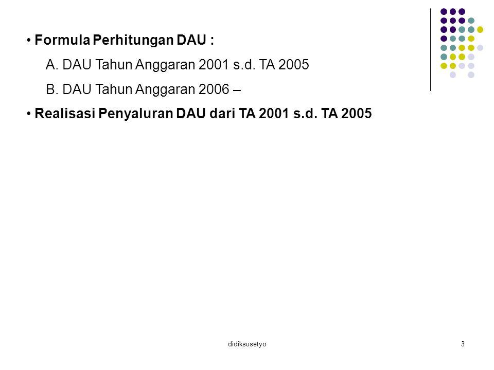 Formula Perhitungan DAU : A. DAU Tahun Anggaran 2001 s.d. TA 2005