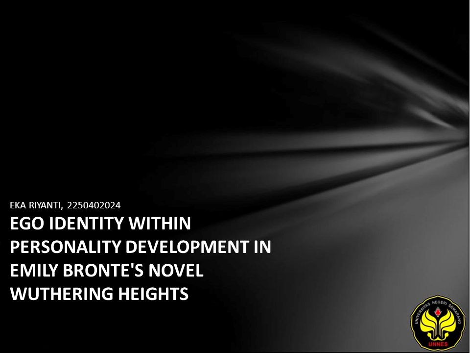 EKA RIYANTI, 2250402024 EGO IDENTITY WITHIN PERSONALITY DEVELOPMENT IN EMILY BRONTE S NOVEL WUTHERING HEIGHTS