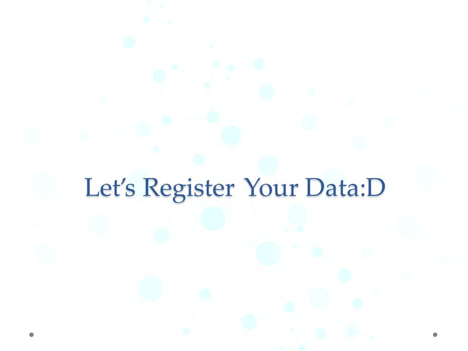 Let's Register Your Data:D