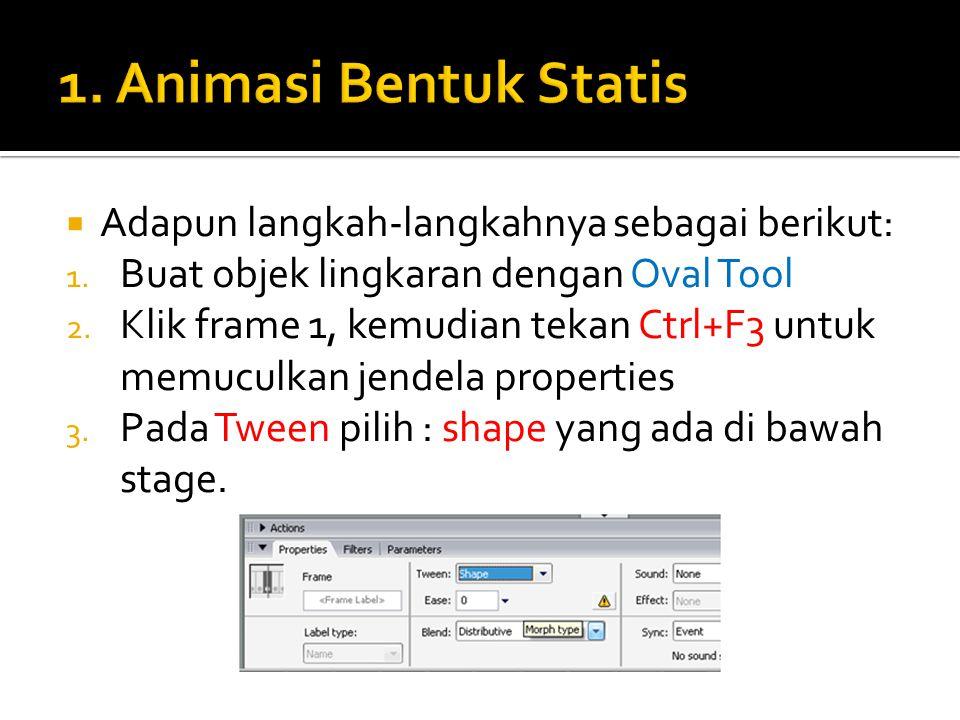1. Animasi Bentuk Statis Adapun langkah-langkahnya sebagai berikut: