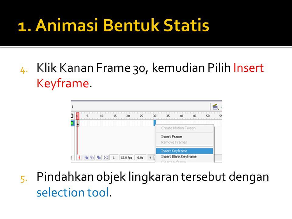 1. Animasi Bentuk Statis Klik Kanan Frame 30, kemudian Pilih Insert Keyframe.