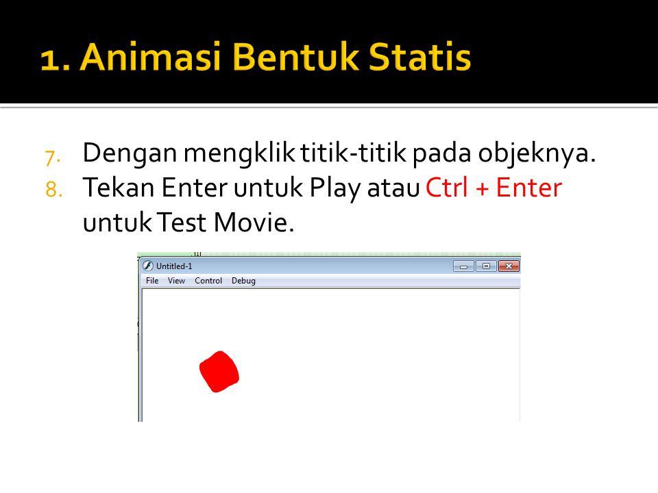 1. Animasi Bentuk Statis Dengan mengklik titik-titik pada objeknya.