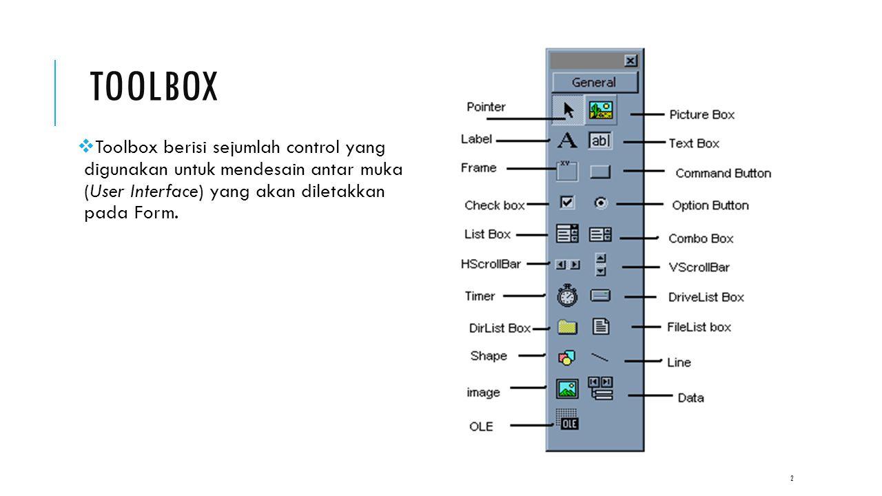 TOOLBOX Toolbox berisi sejumlah control yang digunakan untuk mendesain antar muka (User Interface) yang akan diletakkan pada Form.
