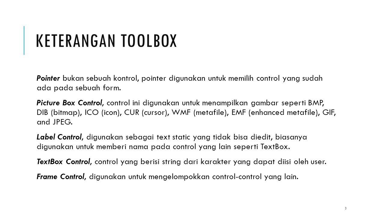 Keterangan toolbox Pointer bukan sebuah kontrol, pointer digunakan untuk memilih control yang sudah ada pada sebuah form.