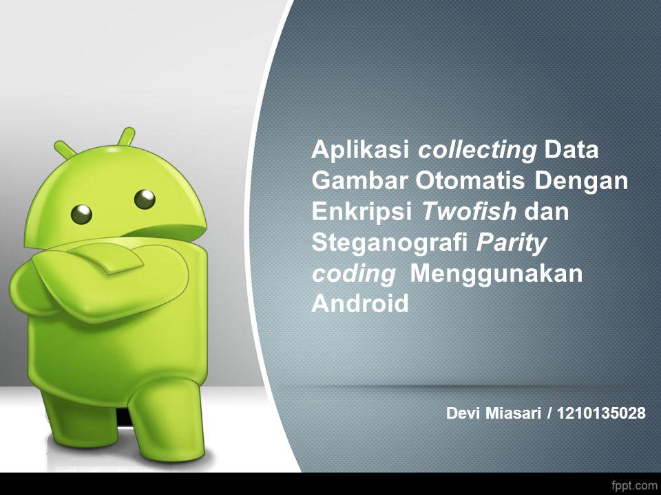 Aplikasi collecting Data Gambar Otomatis Dengan Enkripsi Twofish dan Steganografi Parity coding Menggunakan Android