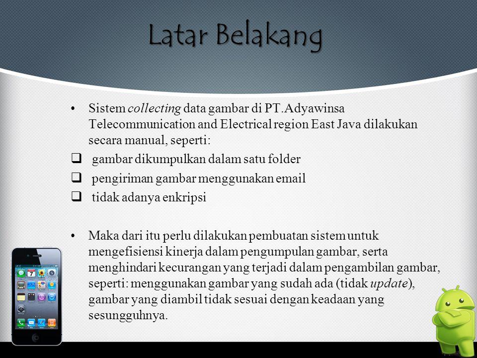 Latar Belakang Sistem collecting data gambar di PT.Adyawinsa Telecommunication and Electrical region East Java dilakukan secara manual, seperti: