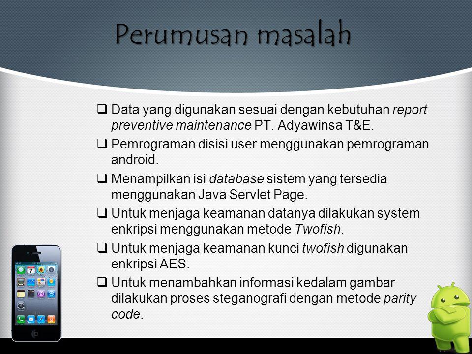 Perumusan masalah Data yang digunakan sesuai dengan kebutuhan report preventive maintenance PT. Adyawinsa T&E.