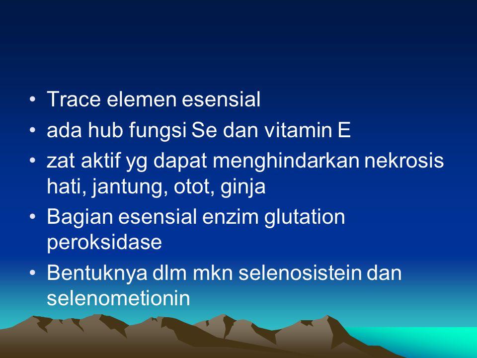 Trace elemen esensial ada hub fungsi Se dan vitamin E. zat aktif yg dapat menghindarkan nekrosis hati, jantung, otot, ginja.