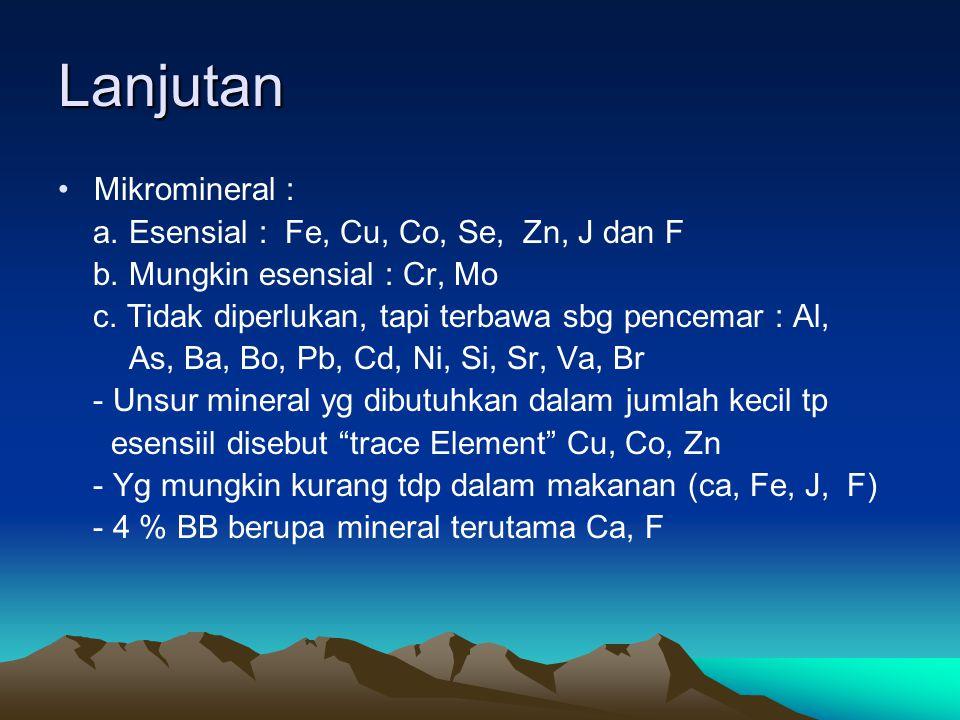 Lanjutan Mikromineral : a. Esensial : Fe, Cu, Co, Se, Zn, J dan F