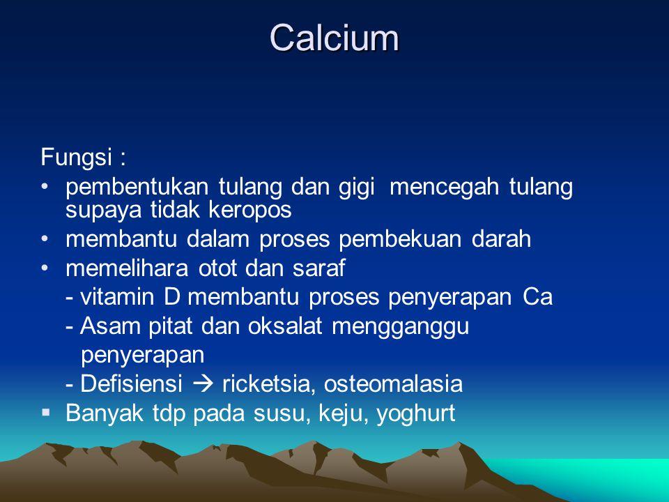 Calcium Fungsi : pembentukan tulang dan gigi mencegah tulang supaya tidak keropos. membantu dalam proses pembekuan darah.
