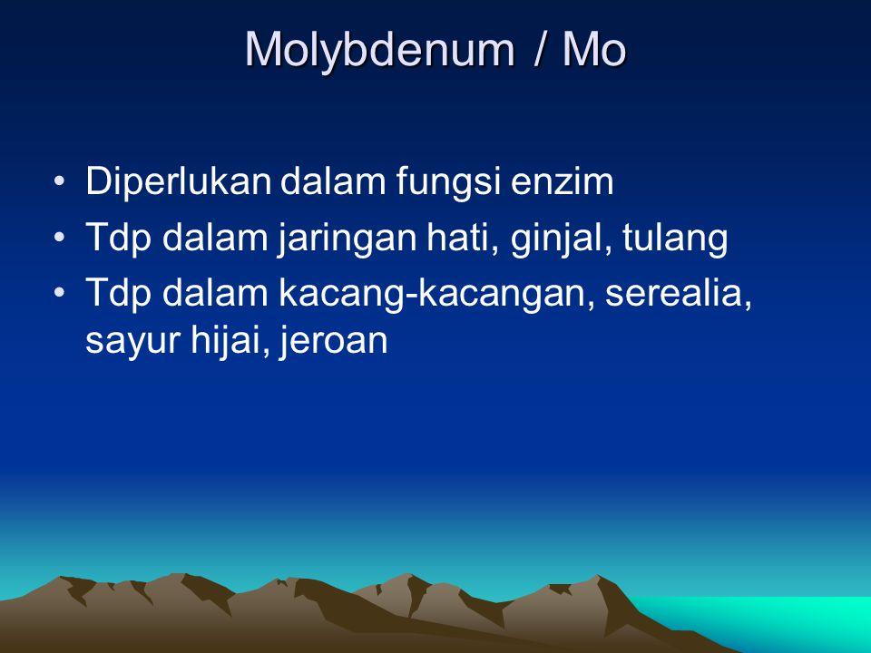 Molybdenum / Mo Diperlukan dalam fungsi enzim