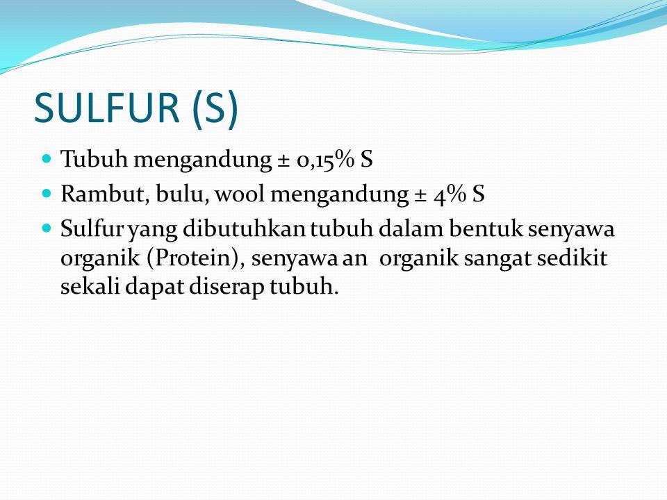 SULFUR (S) Tubuh mengandung ± 0,15% S