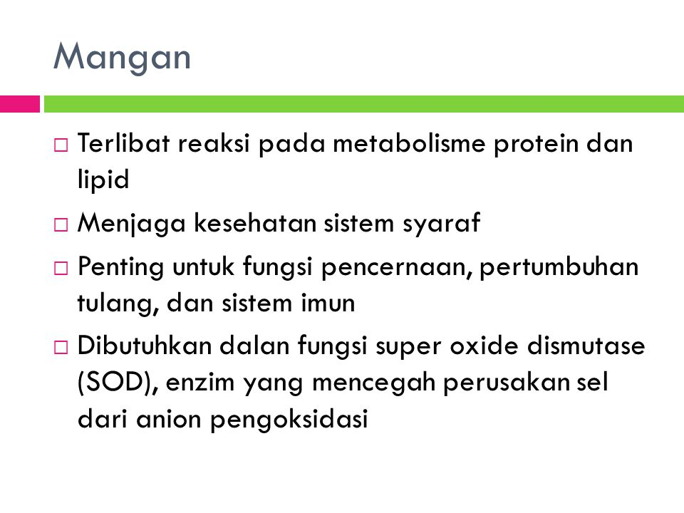 Mangan Terlibat reaksi pada metabolisme protein dan lipid
