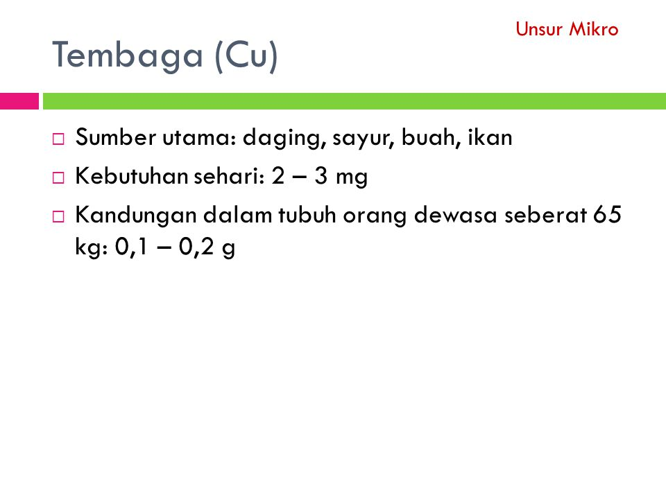 Tembaga (Cu) Sumber utama: daging, sayur, buah, ikan