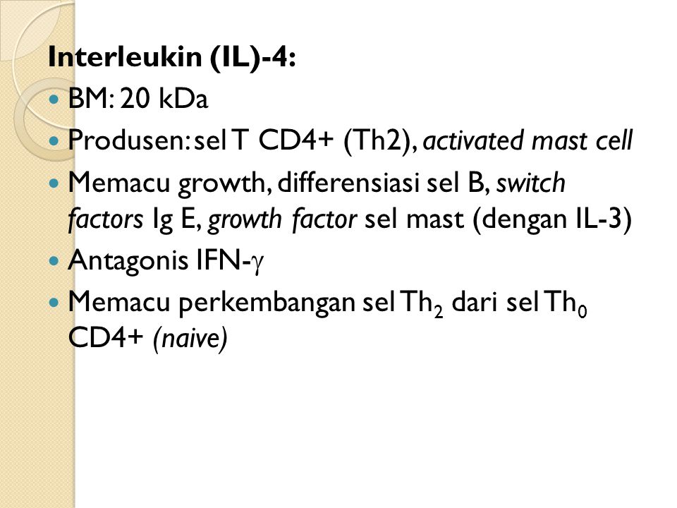 Interleukin (IL)-4: BM: 20 kDa. Produsen: sel T CD4+ (Th2), activated mast cell.