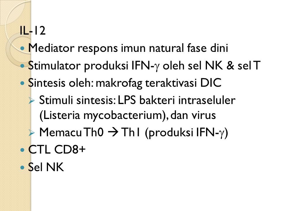 IL-12 Mediator respons imun natural fase dini. Stimulator produksi IFN-g oleh sel NK & sel T. Sintesis oleh: makrofag teraktivasi DIC.