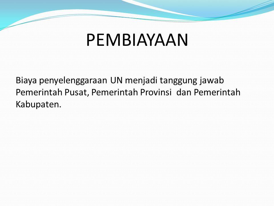 PEMBIAYAAN Biaya penyelenggaraan UN menjadi tanggung jawab Pemerintah Pusat, Pemerintah Provinsi dan Pemerintah Kabupaten.