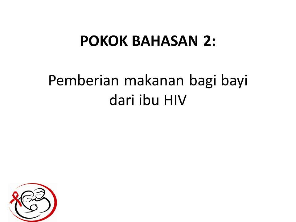 POKOK BAHASAN 2: Pemberian makanan bagi bayi dari ibu HIV