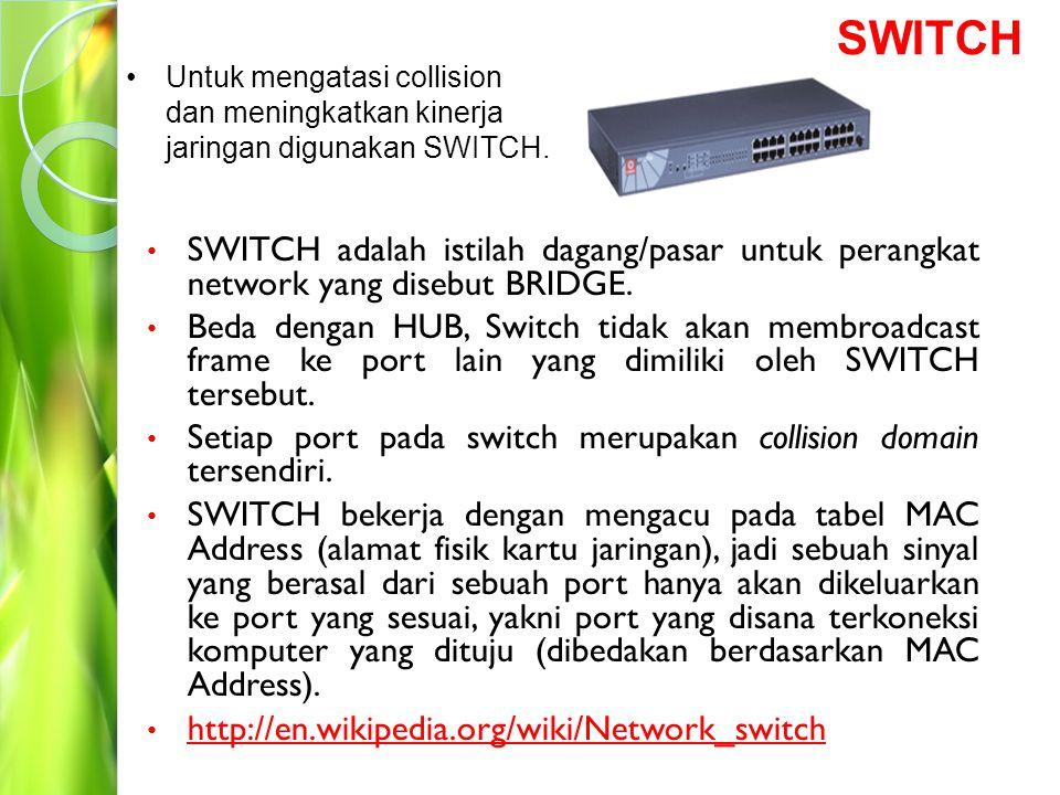 SWITCH Untuk mengatasi collision dan meningkatkan kinerja jaringan digunakan SWITCH.