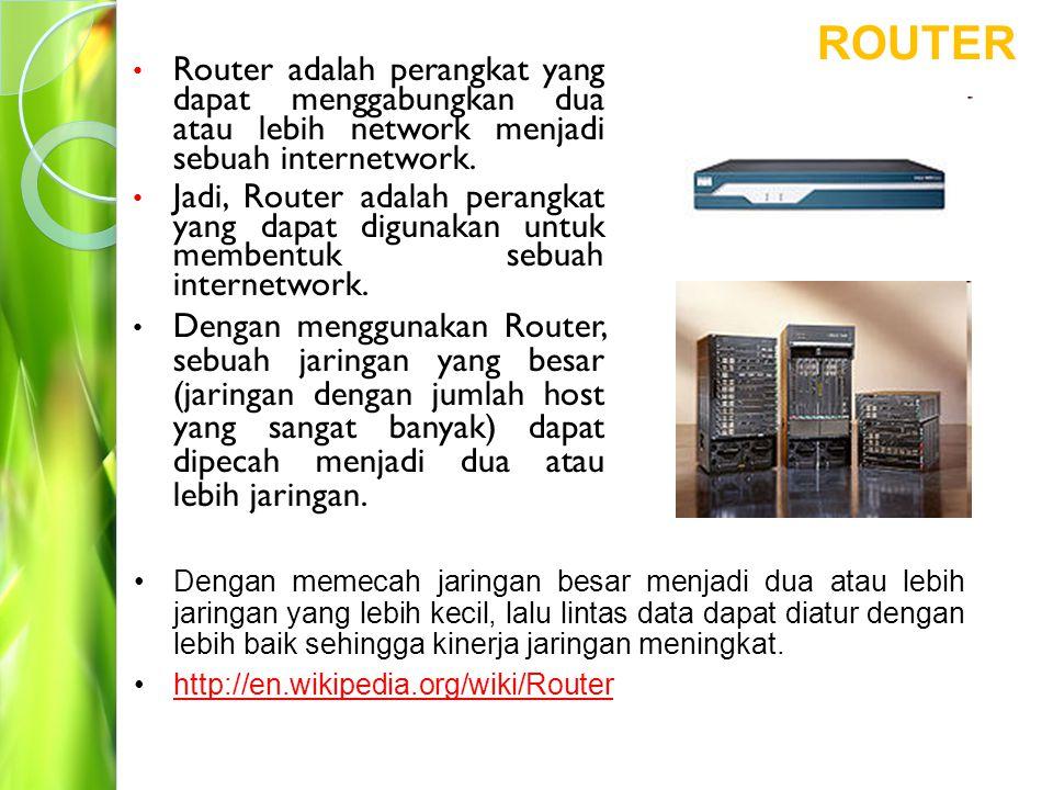 ROUTER Router adalah perangkat yang dapat menggabungkan dua atau lebih network menjadi sebuah internetwork.