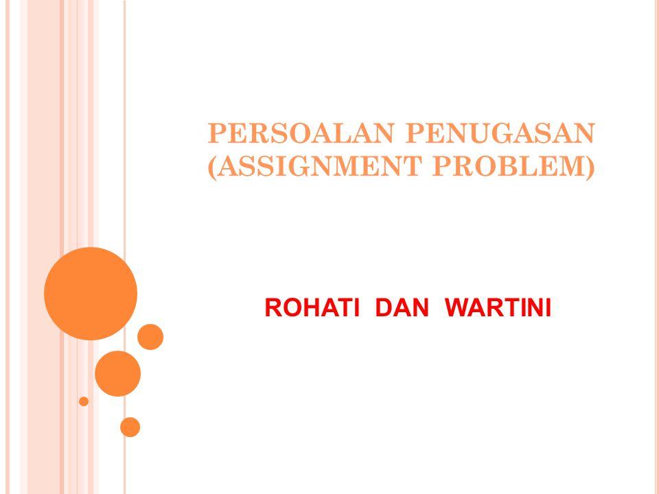 PERSOALAN PENUGASAN (ASSIGNMENT PROBLEM)