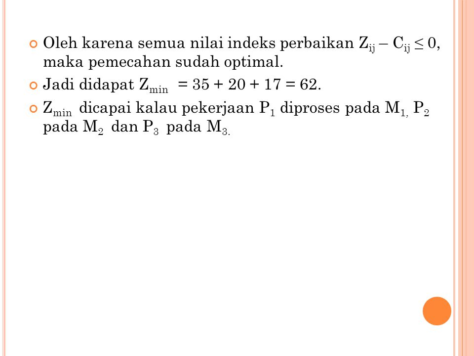Oleh karena semua nilai indeks perbaikan Zij – Cij ≤ 0, maka pemecahan sudah optimal.