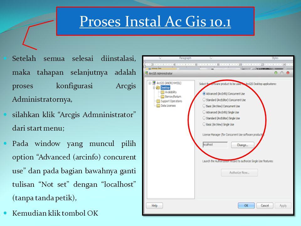Proses Instal Ac Gis 10.1 Setelah semua selesai diinstalasi, maka tahapan selanjutnya adalah proses konfigurasi Arcgis Administratornya,