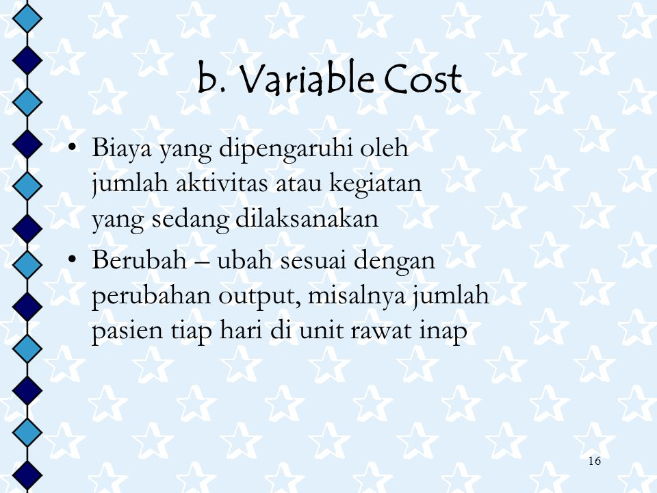 b. Variable Cost Biaya yang dipengaruhi oleh jumlah aktivitas atau kegiatan yang sedang dilaksanakan.