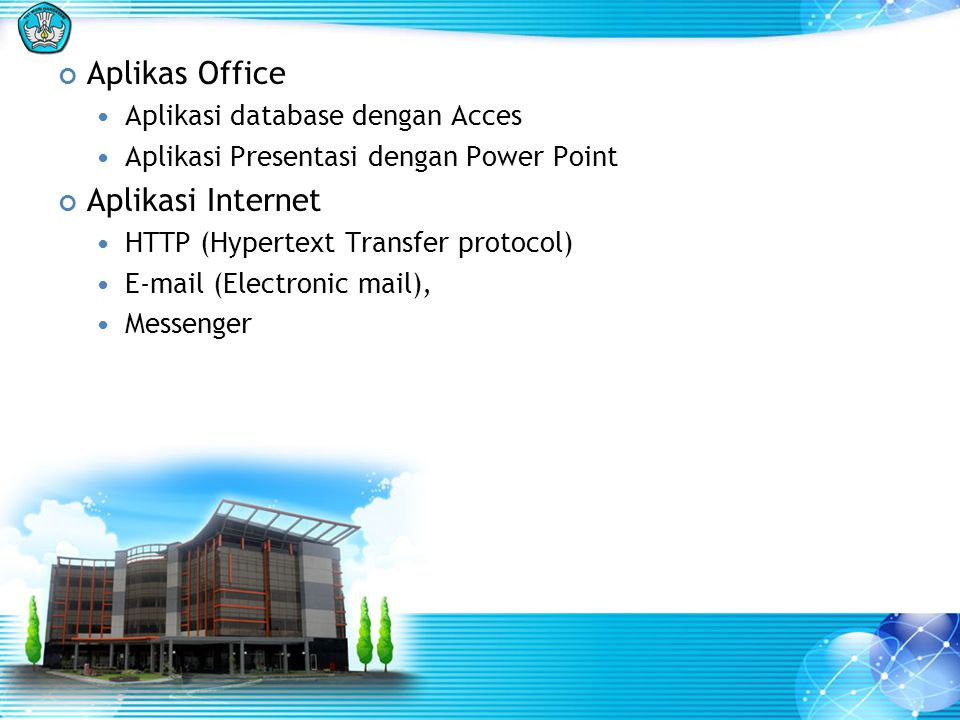 Aplikas Office Aplikasi Internet Aplikasi database dengan Acces