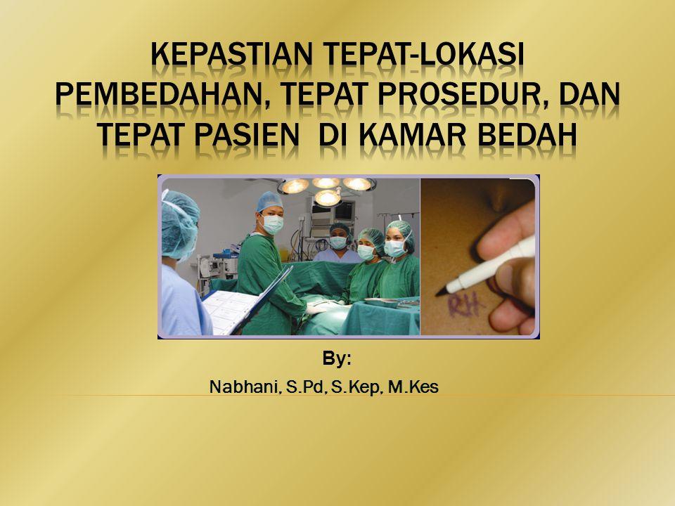 KEPASTIAN TEPAT-LOKASI pembedahan, TEPAT PROSEDUR, dan TEPAT PASIEN di kamar bedah