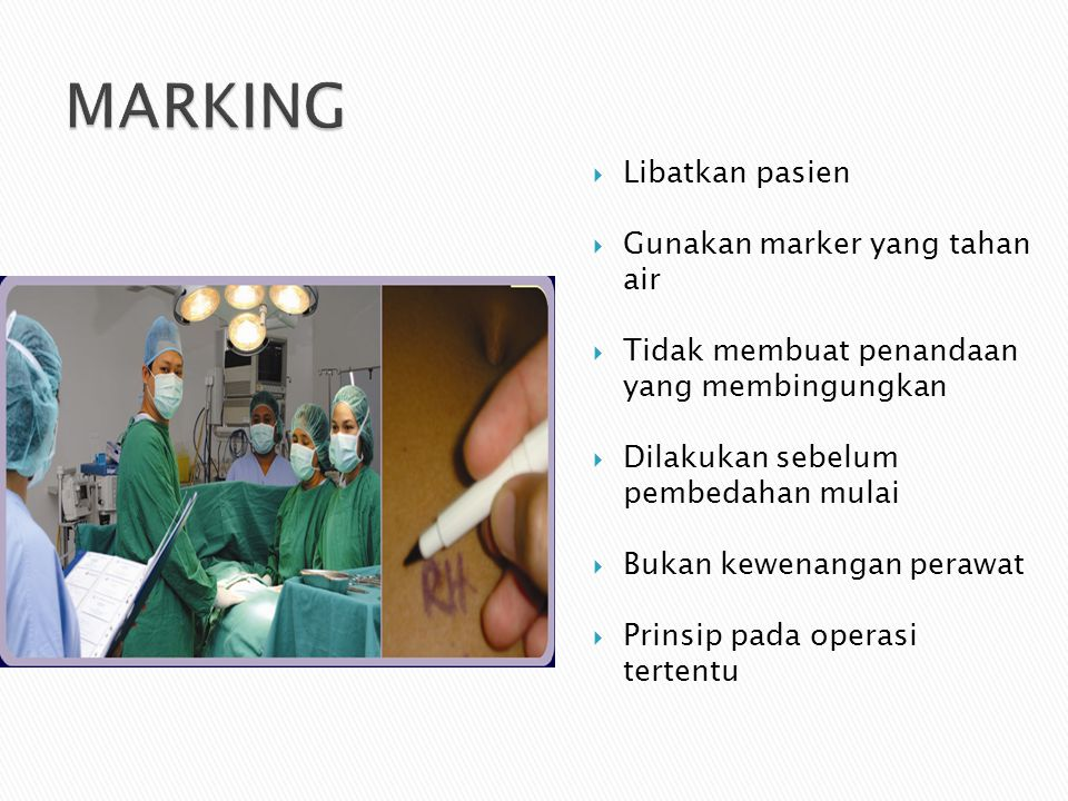 MARKING Libatkan pasien Gunakan marker yang tahan air